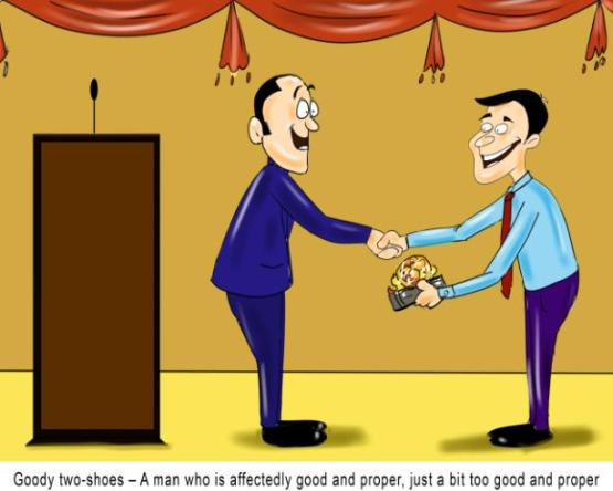 Goody two-shoes A man who is affectedly good and proper