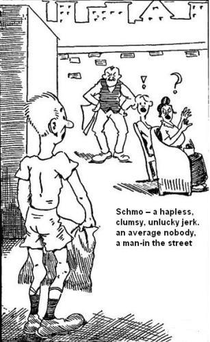Schmo hapless clumsy unlucky jerk average nobody
